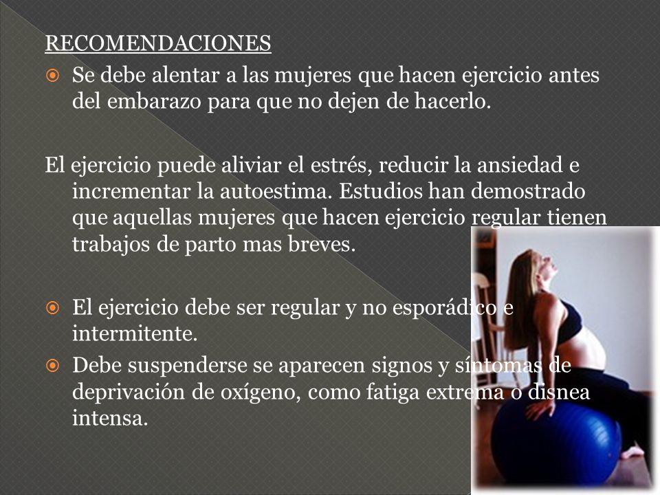 RECOMENDACIONESSe debe alentar a las mujeres que hacen ejercicio antes del embarazo para que no dejen de hacerlo.