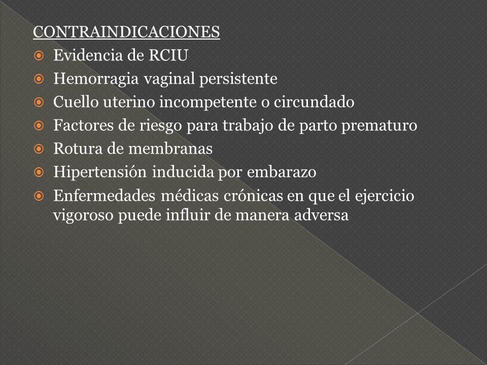 CONTRAINDICACIONESEvidencia de RCIU. Hemorragia vaginal persistente. Cuello uterino incompetente o circundado.