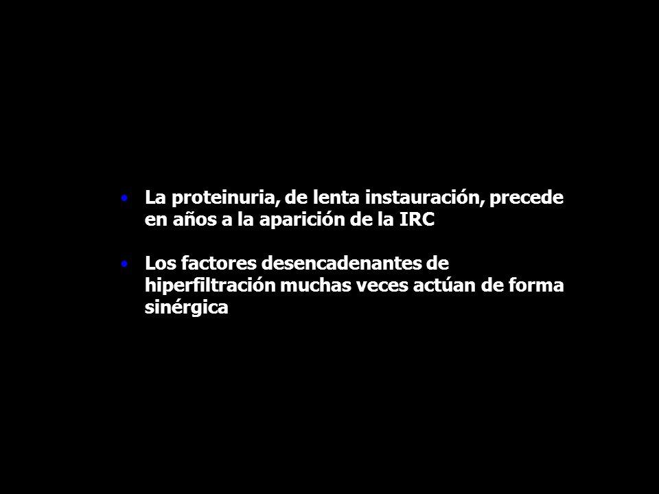 La proteinuria, de lenta instauración, precede en años a la aparición de la IRC