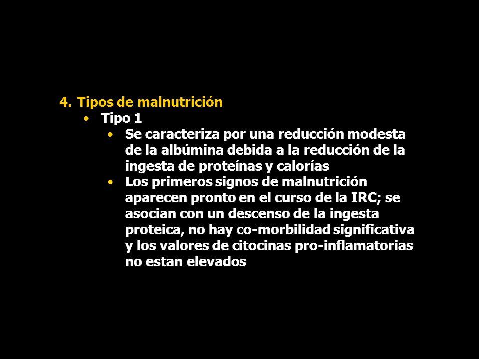 Tipos de malnutrición Tipo 1. Se caracteriza por una reducción modesta de la albúmina debida a la reducción de la ingesta de proteínas y calorías.
