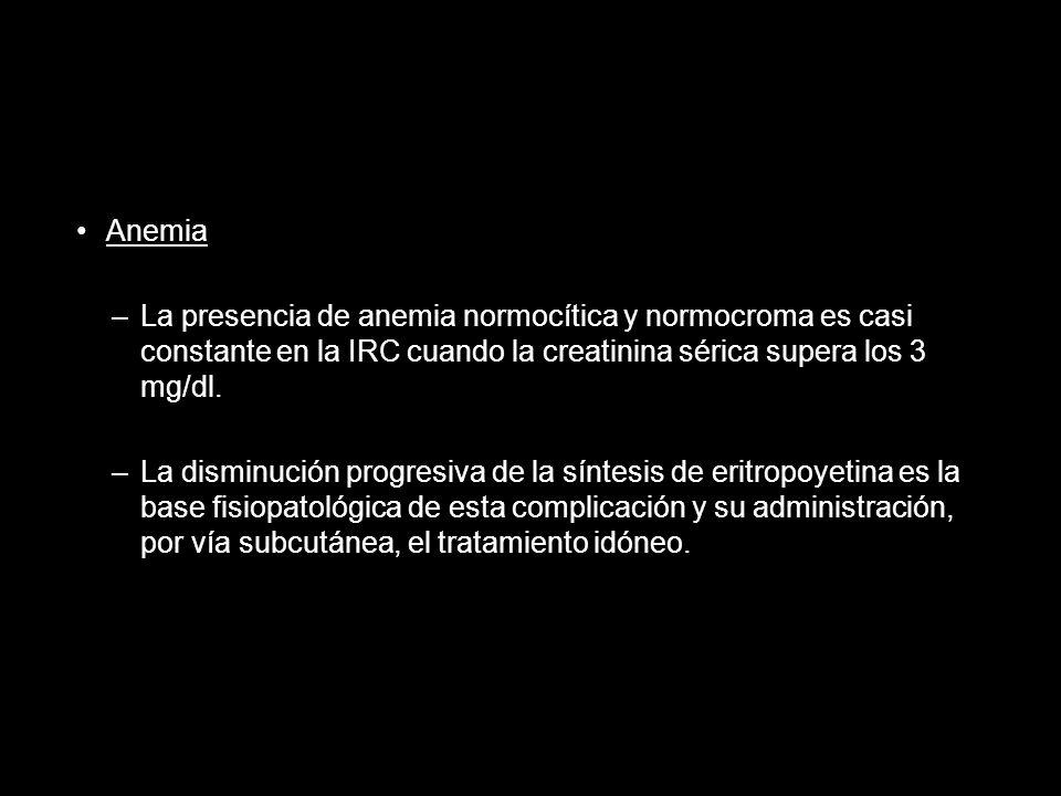 Anemia La presencia de anemia normocítica y normocroma es casi constante en la IRC cuando la creatinina sérica supera los 3 mg/dl.