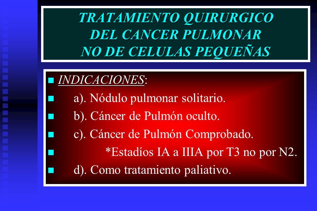 TRATAMIENTO QUIRURGICO DEL CANCER PULMONAR NO DE CELULAS PEQUEÑAS