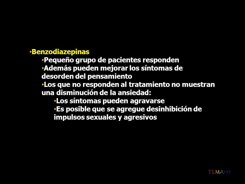 Benzodiazepinas Pequeño grupo de pacientes responden. Además pueden mejorar los síntomas de desorden del pensamiento.