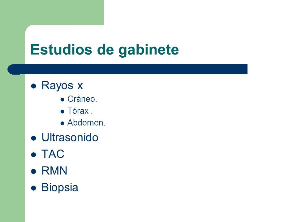 Estudios de gabinete Rayos x Ultrasonido TAC RMN Biopsia Cráneo.