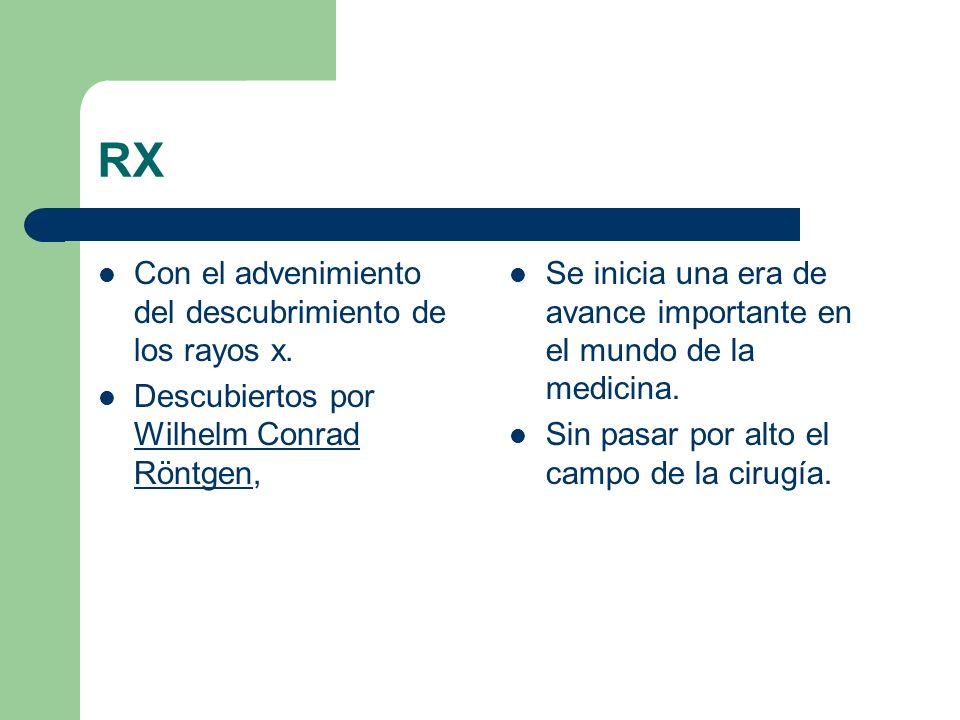 RX Con el advenimiento del descubrimiento de los rayos x.