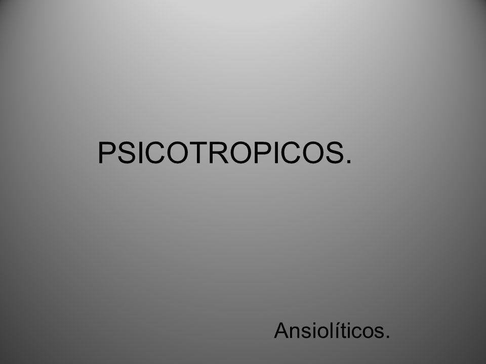 PSICOTROPICOS. Ansiolíticos.