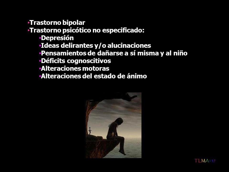 Trastorno bipolar Trastorno psicótico no especificado: Depresión. Ideas delirantes y/o alucinaciones.