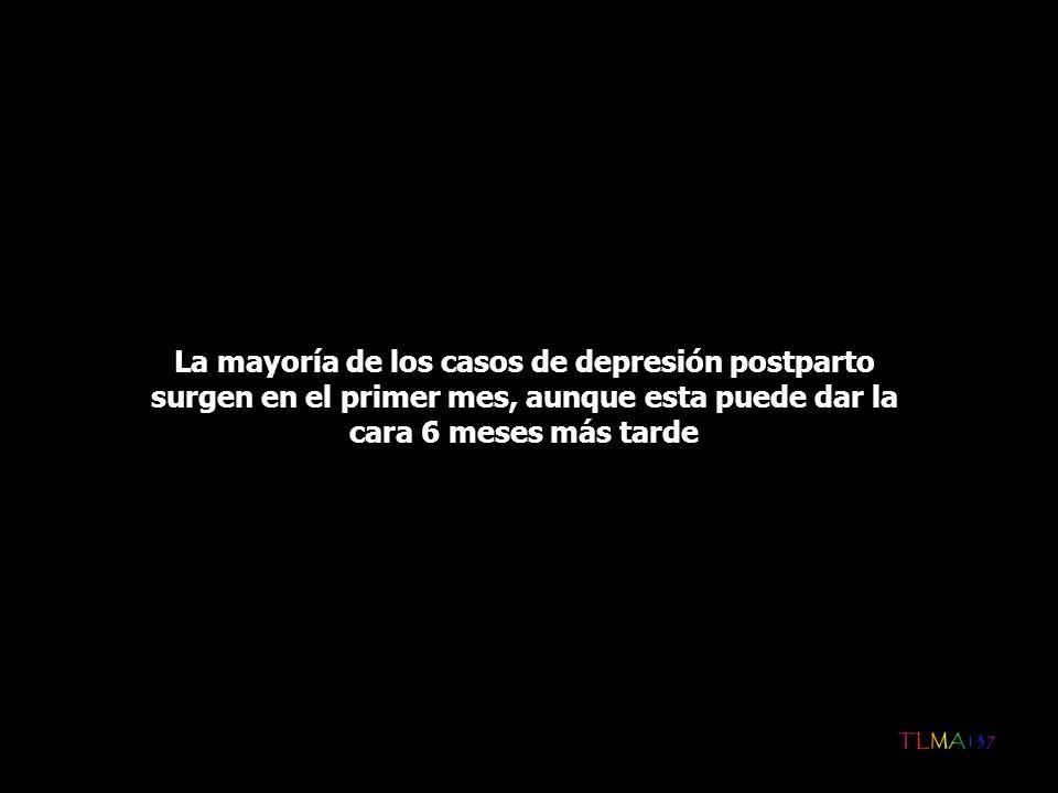 La mayoría de los casos de depresión postparto surgen en el primer mes, aunque esta puede dar la cara 6 meses más tarde