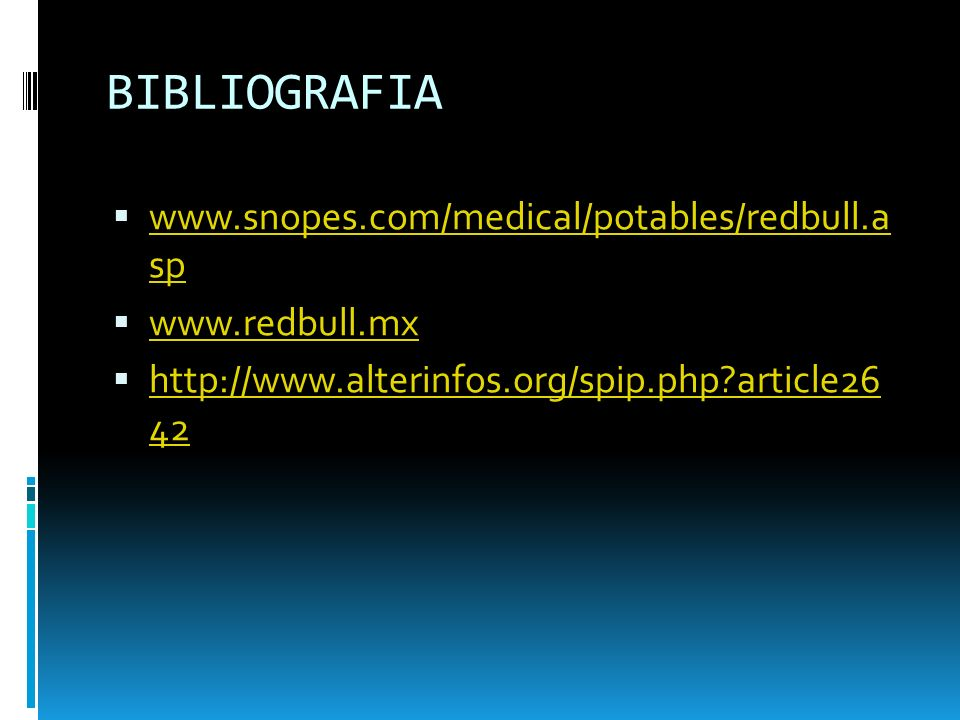 BIBLIOGRAFIA www.snopes.com/medical/potables/redbull.a sp