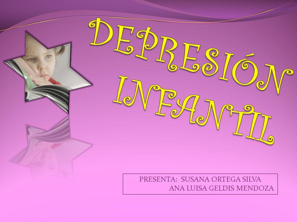 DEPRESIÓN INFANTIL PRESENTA: SUSANA ORTEGA SILVA