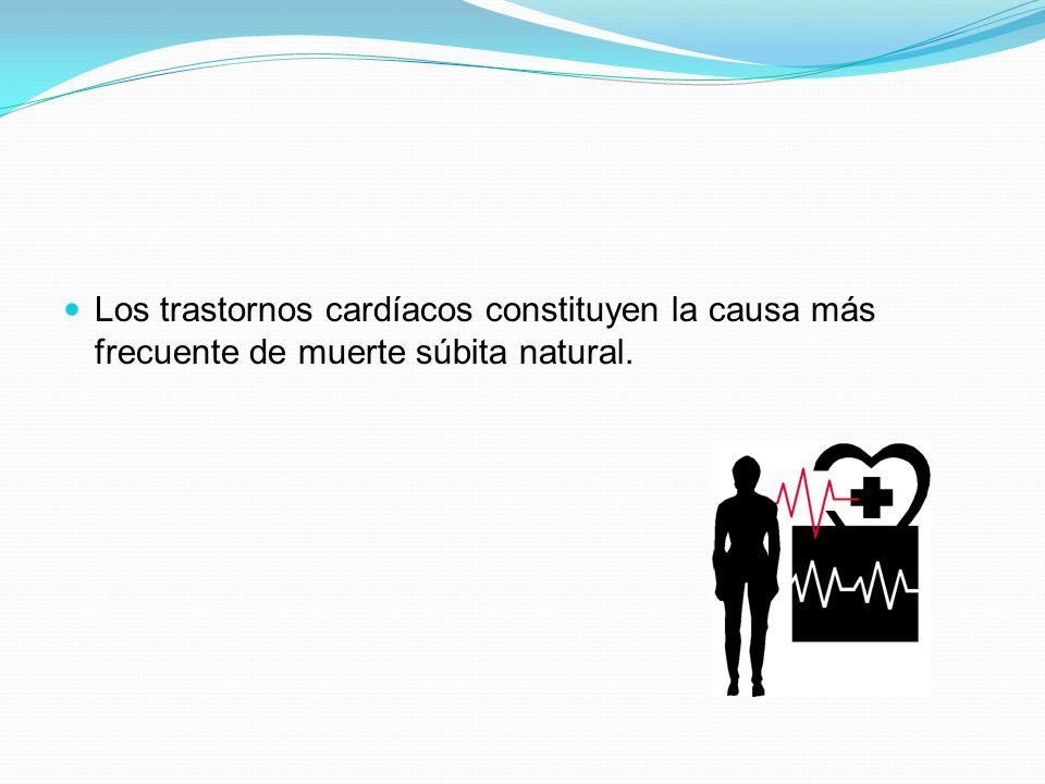 Los trastornos cardíacos constituyen la causa más frecuente de muerte súbita natural.