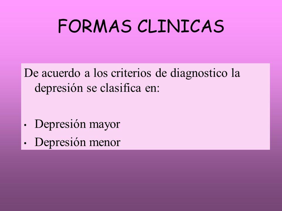 FORMAS CLINICAS De acuerdo a los criterios de diagnostico la depresión se clasifica en: Depresión mayor.