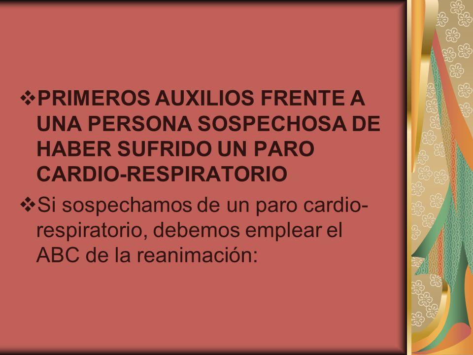 PRIMEROS AUXILIOS FRENTE A UNA PERSONA SOSPECHOSA DE HABER SUFRIDO UN PARO CARDIO-RESPIRATORIO