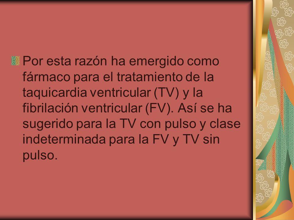 Por esta razón ha emergido como fármaco para el tratamiento de la taquicardia ventricular (TV) y la fibrilación ventricular (FV).