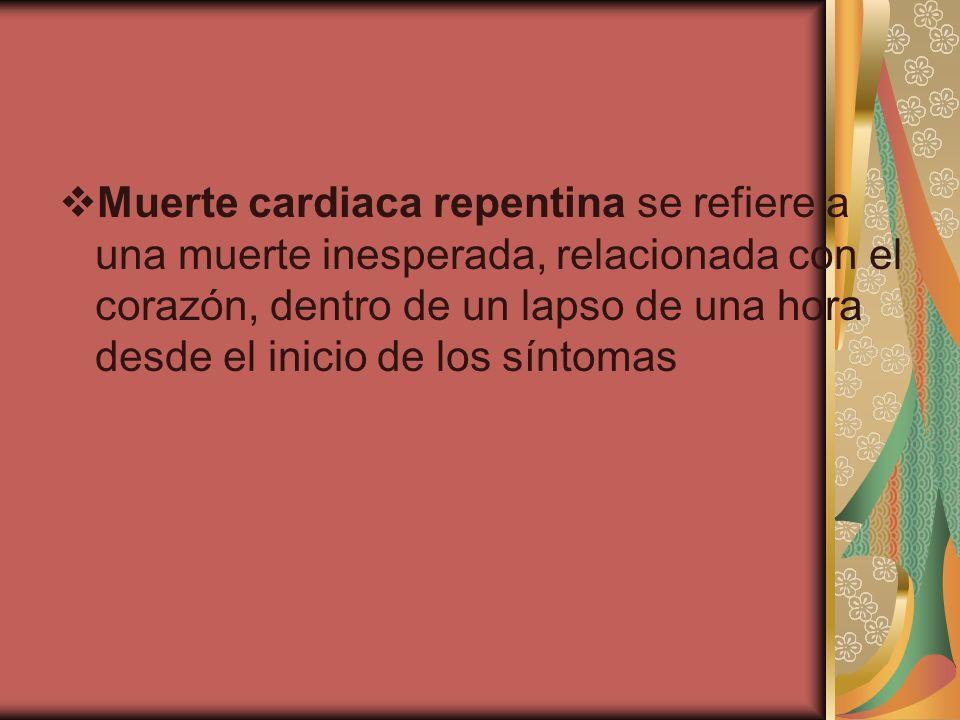 Muerte cardiaca repentina se refiere a una muerte inesperada, relacionada con el corazón, dentro de un lapso de una hora desde el inicio de los síntomas