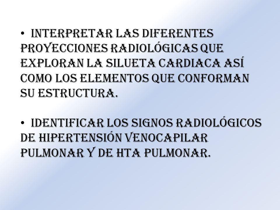 Interpretar las diferentes proyecciones radiológicas que exploran la silueta cardiaca así como los elementos que conforman su estructura.