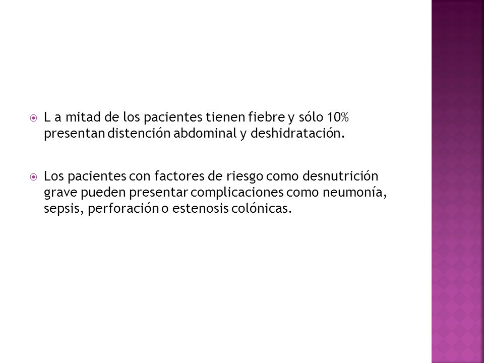 L a mitad de los pacientes tienen fiebre y sólo 10% presentan distención abdominal y deshidratación.