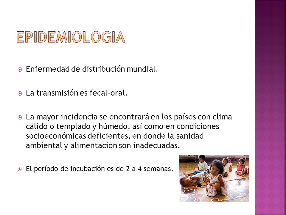 EPIDEMIOLOGIA Enfermedad de distribución mundial.