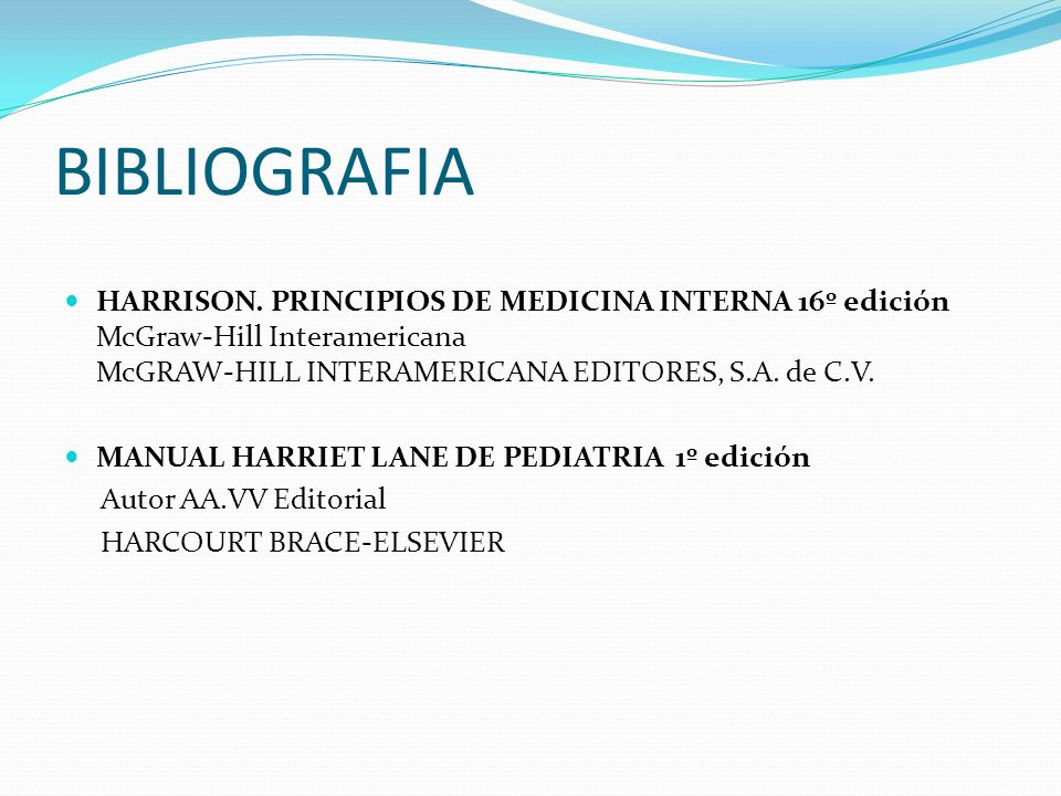 BIBLIOGRAFIA HARRISON. PRINCIPIOS DE MEDICINA INTERNA 16º edición McGraw-Hill Interamericana McGRAW-HILL INTERAMERICANA EDITORES, S.A. de C.V.