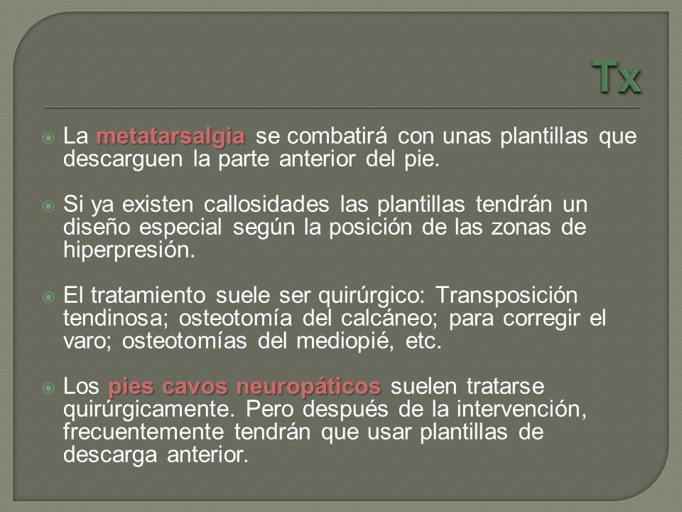 Tx La metatarsalgia se combatirá con unas plantillas que descarguen la parte anterior del pie.