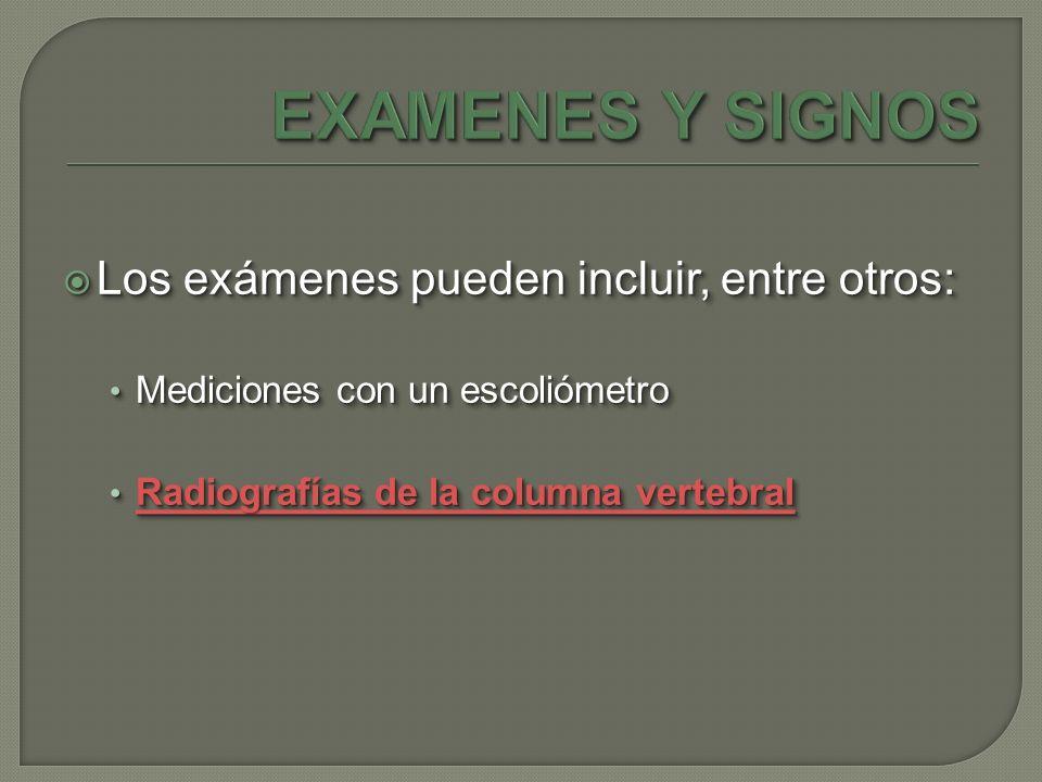 EXAMENES Y SIGNOS Los exámenes pueden incluir, entre otros: