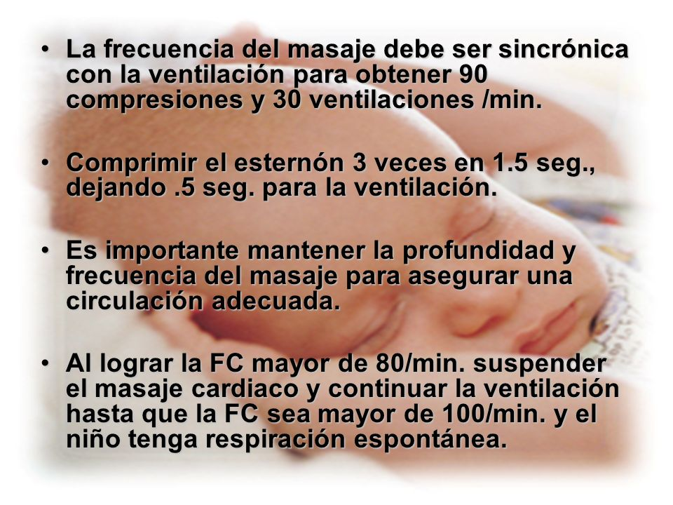 La frecuencia del masaje debe ser sincrónica con la ventilación para obtener 90 compresiones y 30 ventilaciones /min.