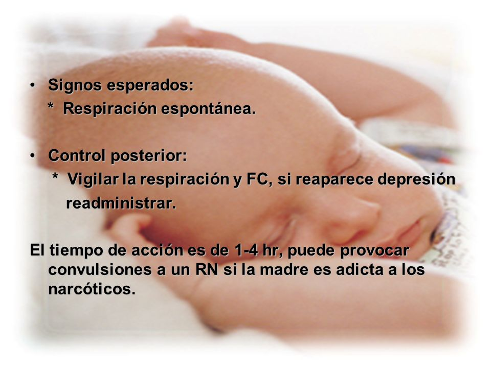 Signos esperados:* Respiración espontánea. Control posterior: * Vigilar la respiración y FC, si reaparece depresión.
