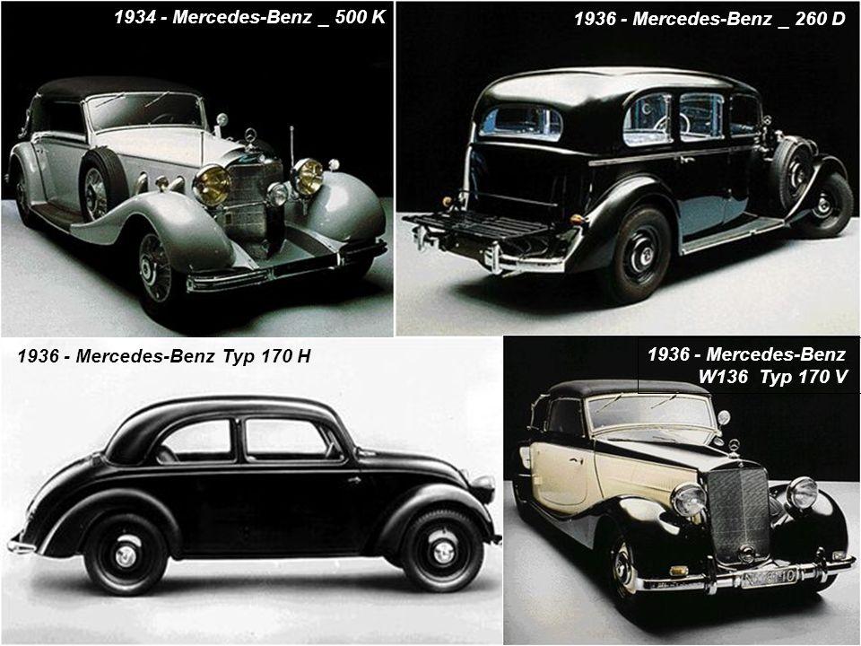 1934 - Mercedes-Benz _ 500 K 1936 - Mercedes-Benz _ 260 D. 1936 - Mercedes-Benz Typ 170 H. 1936 - Mercedes-Benz.