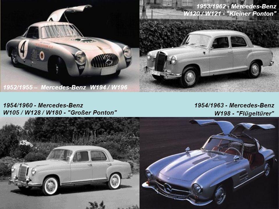 1953/1962 - Mercedes-Benz W120 / W121 - Kleiner Ponton 1952/1955 – Mercedes-Benz W194 / W196. 1954/1960 - Mercedes-Benz.