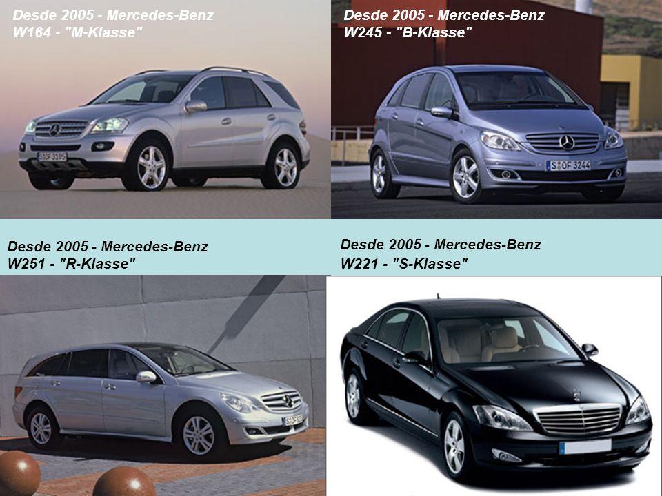 Desde 2005 - Mercedes-Benz W164 - M-Klasse Desde 2005 - Mercedes-Benz. W245 - B-Klasse Desde 2005 - Mercedes-Benz.