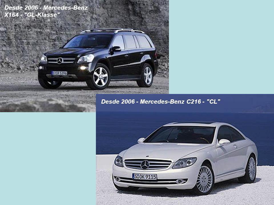 Desde 2006 - Mercedes-Benz X164 - GL-Klasse Desde 2006 - Mercedes-Benz C216 - CL