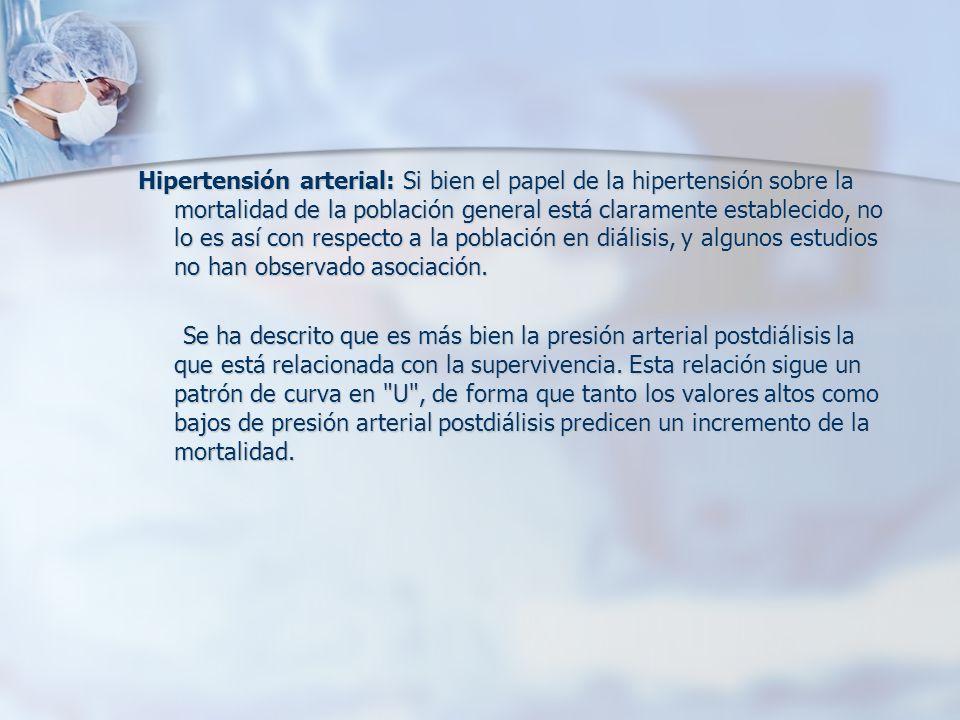 Hipertensión arterial: Si bien el papel de la hipertensión sobre la mortalidad de la población general está claramente establecido, no lo es así con respecto a la población en diálisis, y algunos estudios no han observado asociación.