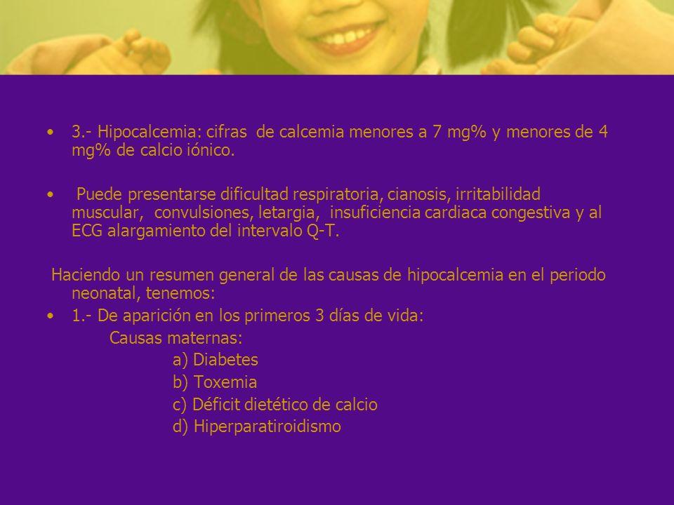 3.- Hipocalcemia: cifras de calcemia menores a 7 mg% y menores de 4 mg% de calcio iónico.