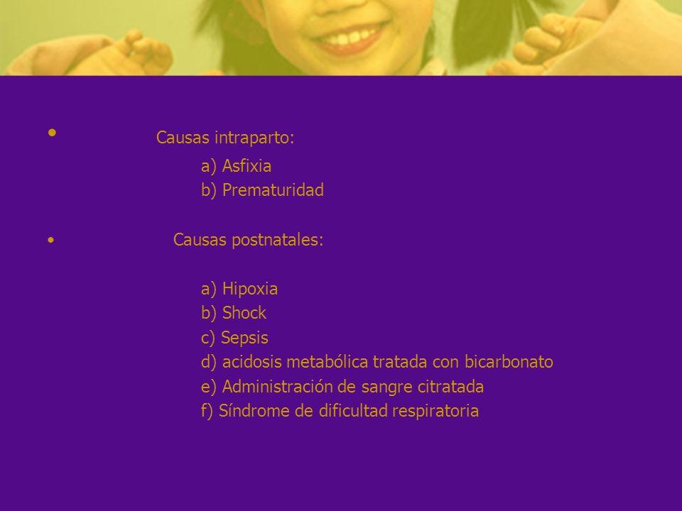 Causas intraparto: a) Asfixia b) Prematuridad Causas postnatales:
