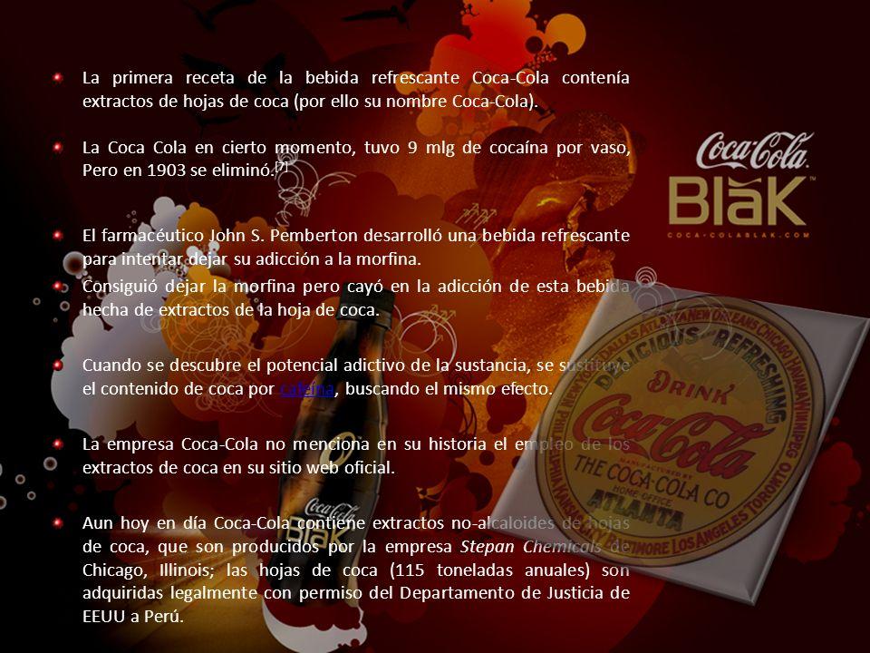 La primera receta de la bebida refrescante Coca-Cola contenía extractos de hojas de coca (por ello su nombre Coca-Cola).