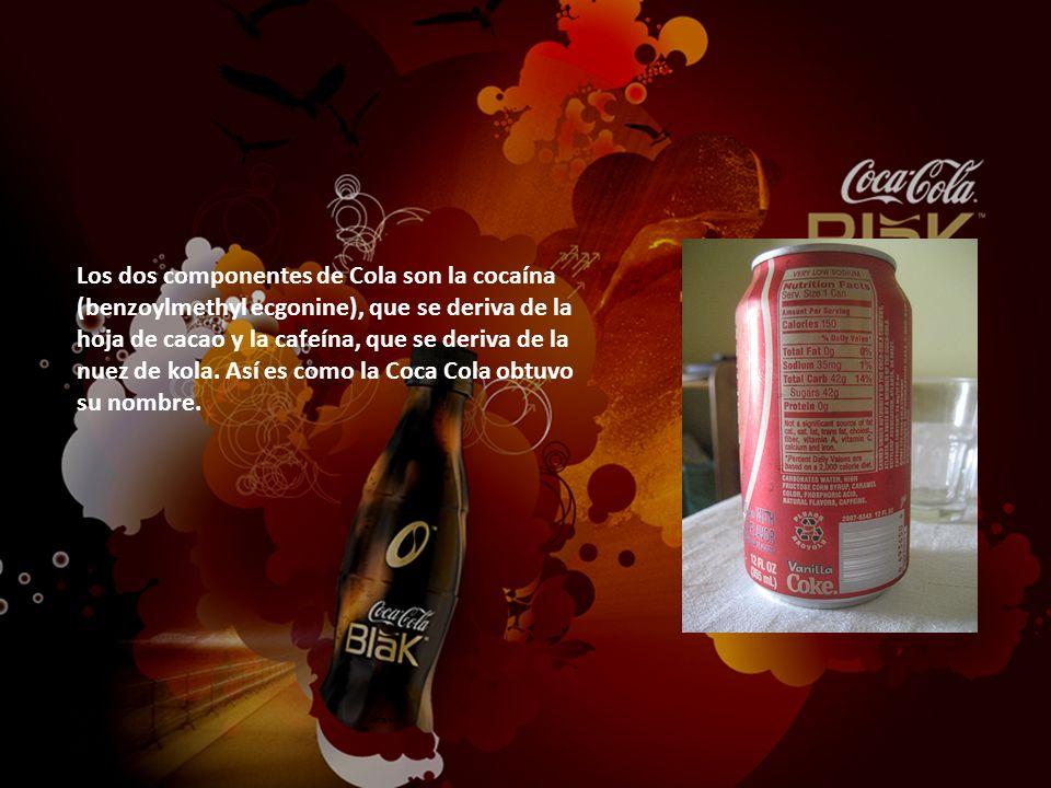 Los dos componentes de Cola son la cocaína (benzoylmethyl ecgonine), que se deriva de la hoja de cacao y la cafeína, que se deriva de la nuez de kola.