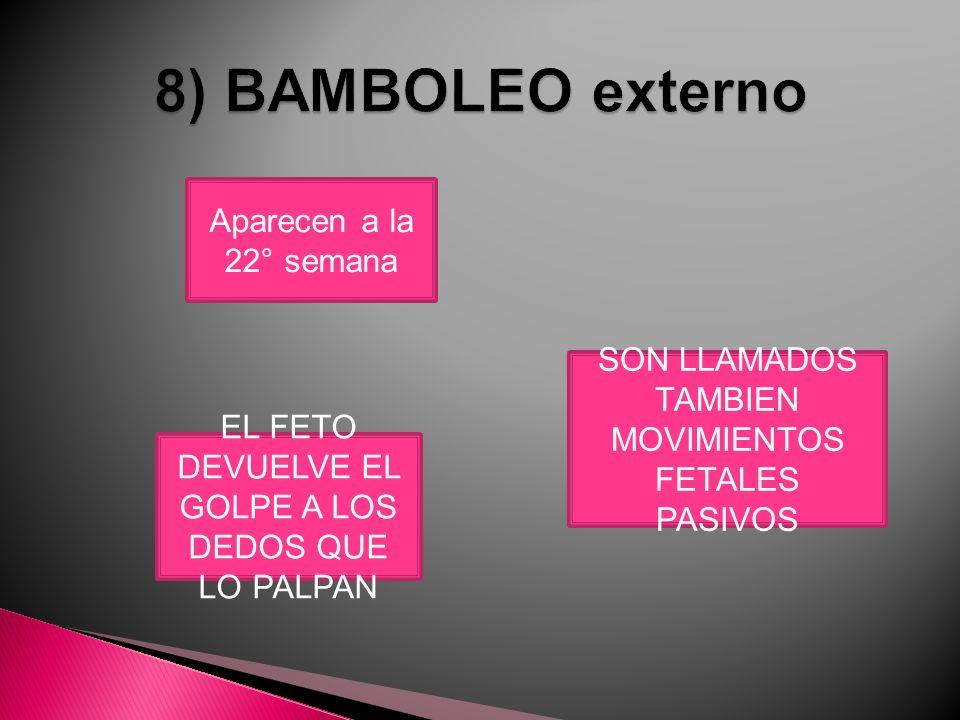 8) BAMBOLEO externo Aparecen a la 22° semana