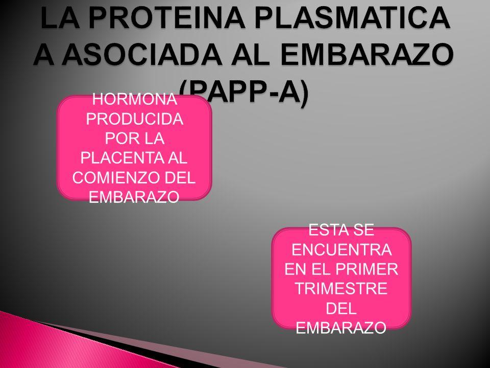 LA PROTEINA PLASMATICA A ASOCIADA AL EMBARAZO (PAPP-A)