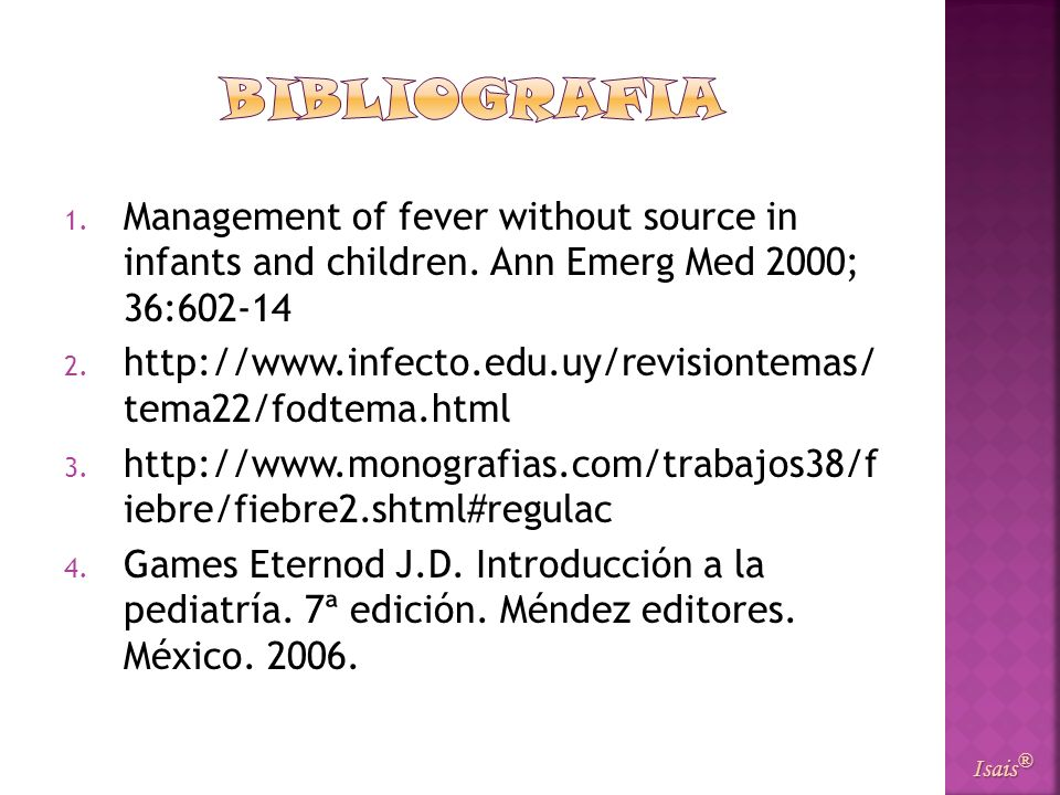 BIBLIOGRAFIAManagement of fever without source in infants and children. Ann Emerg Med 2000; 36:602-14.