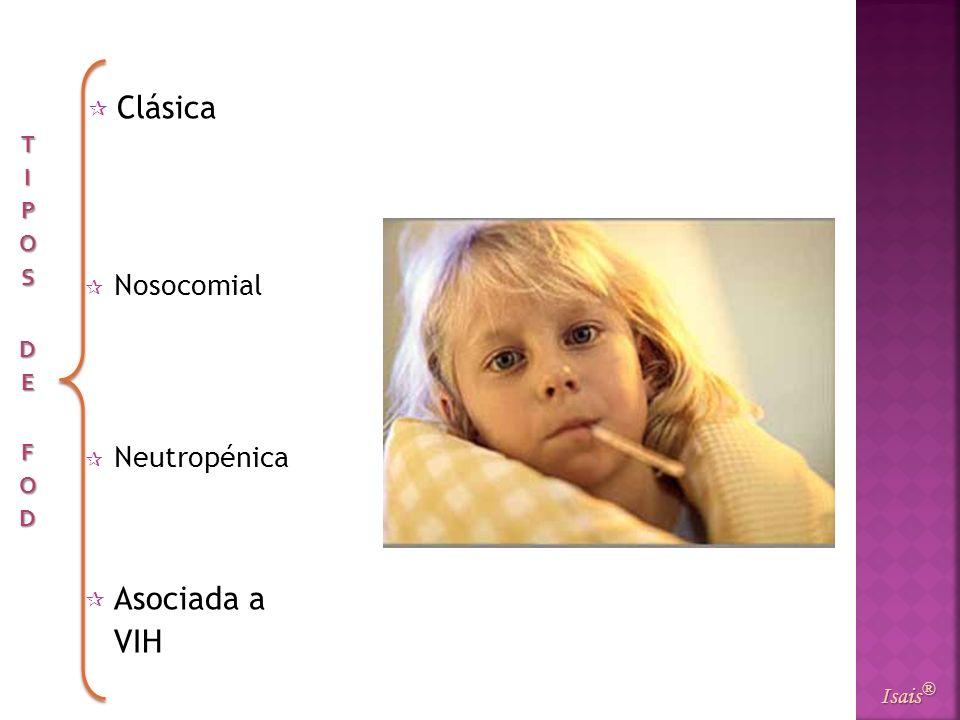Clásica TIPOS DE FOD Nosocomial Neutropénica Asociada a VIH Isais®