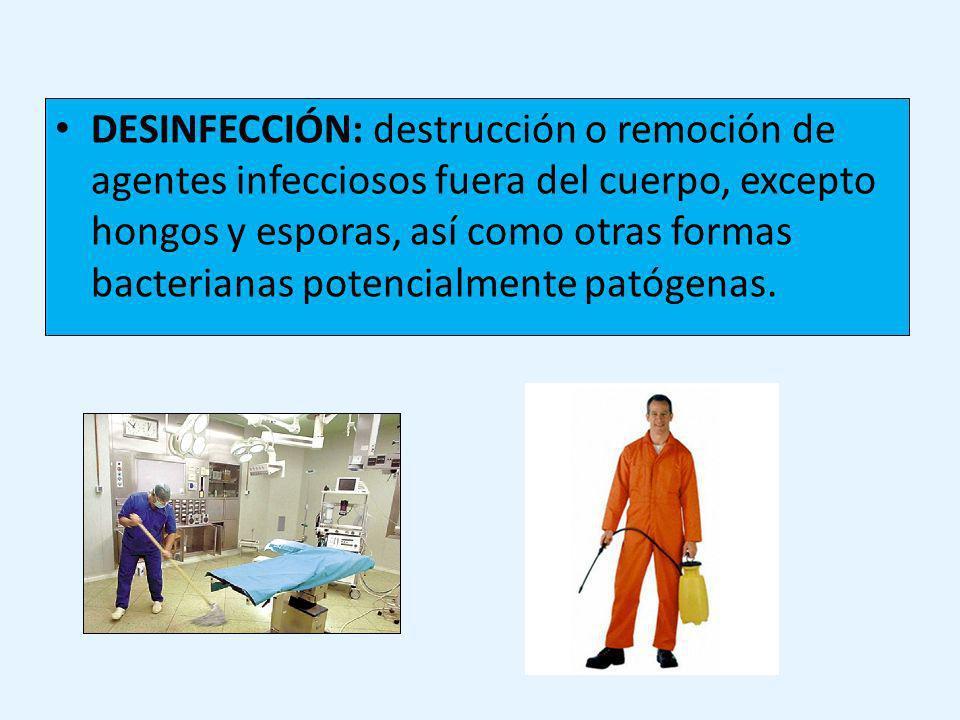 DESINFECCIÓN: destrucción o remoción de agentes infecciosos fuera del cuerpo, excepto hongos y esporas, así como otras formas bacterianas potencialmente patógenas.