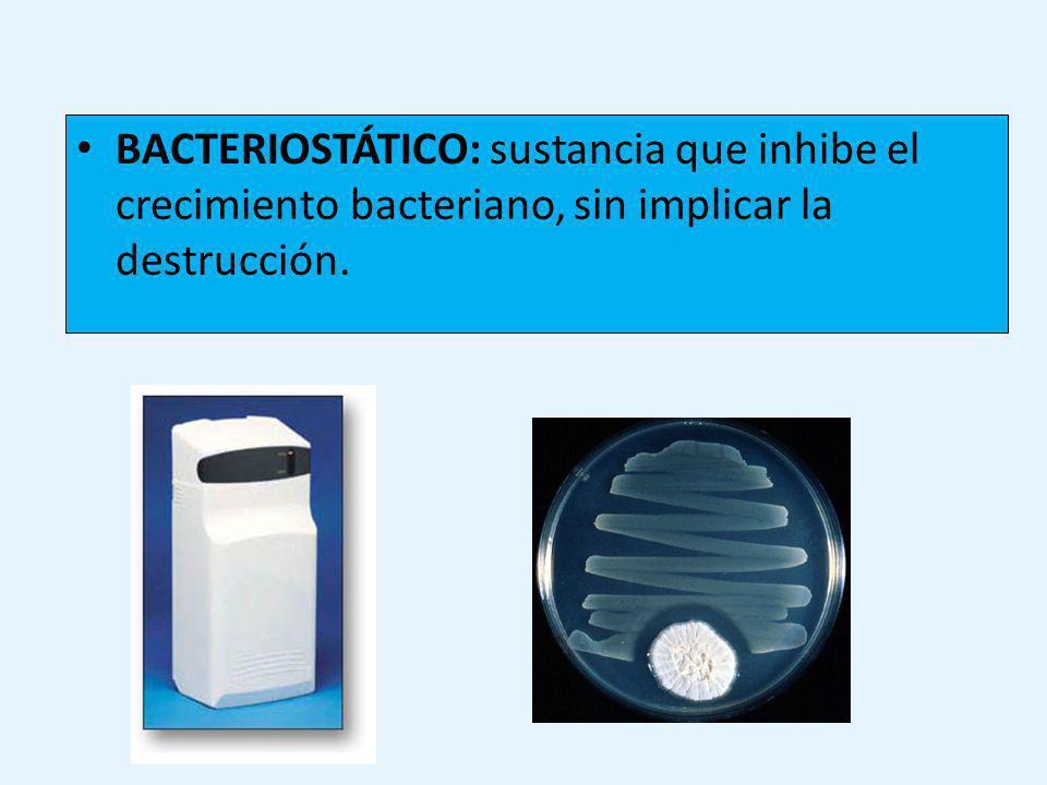 BACTERIOSTÁTICO: sustancia que inhibe el crecimiento bacteriano, sin implicar la destrucción.