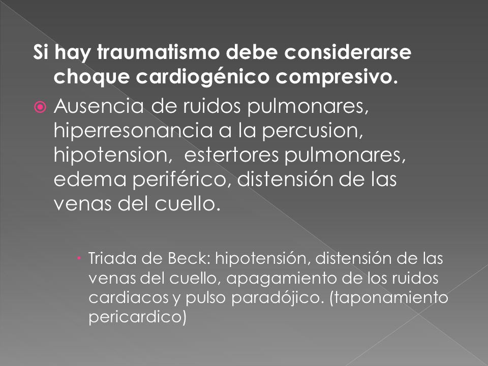 Si hay traumatismo debe considerarse choque cardiogénico compresivo.