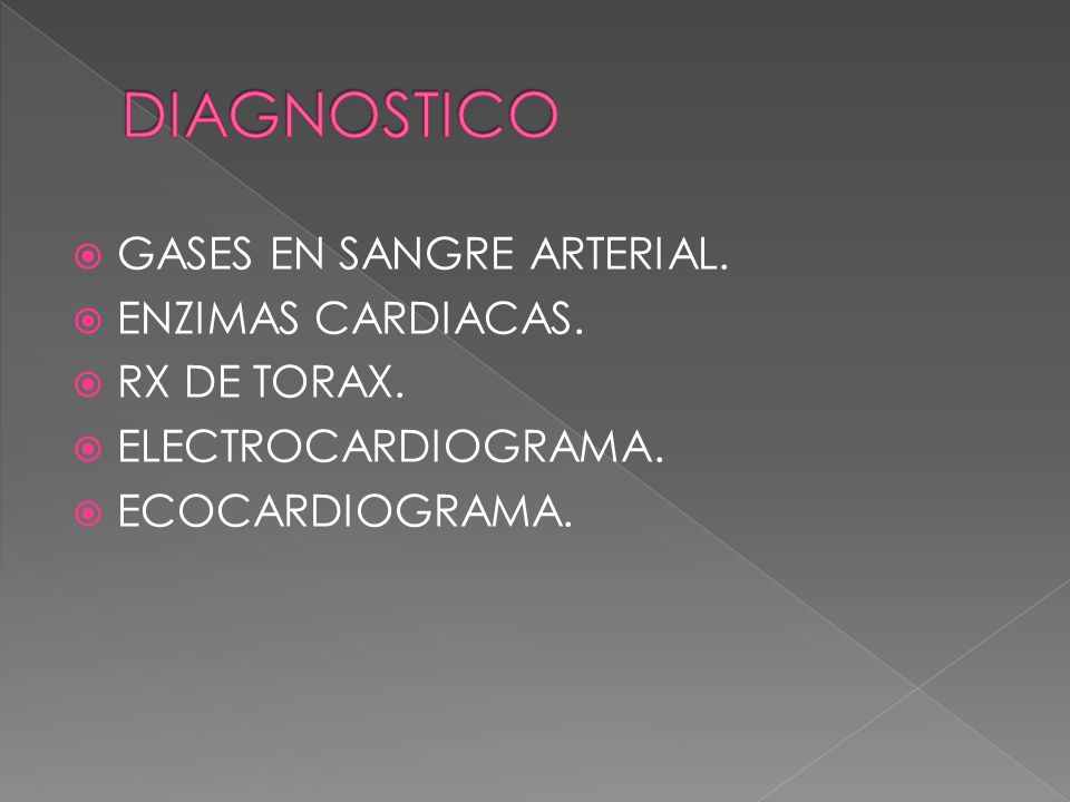 DIAGNOSTICO GASES EN SANGRE ARTERIAL. ENZIMAS CARDIACAS. RX DE TORAX.