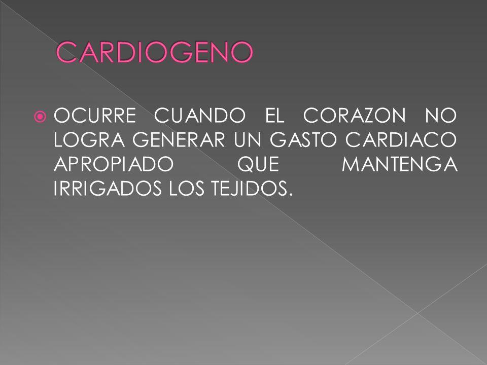 CARDIOGENO OCURRE CUANDO EL CORAZON NO LOGRA GENERAR UN GASTO CARDIACO APROPIADO QUE MANTENGA IRRIGADOS LOS TEJIDOS.