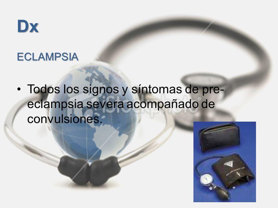 Dx ECLAMPSIA Todos los signos y síntomas de pre-eclampsia severa acompañado de convulsiones.