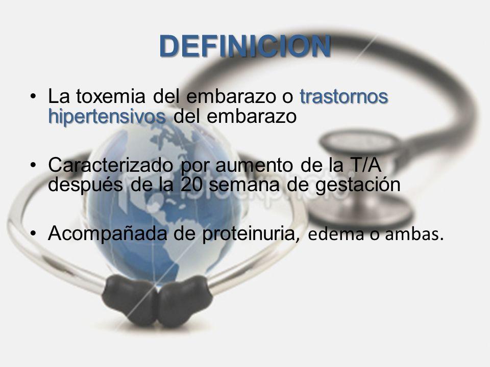 DEFINICION La toxemia del embarazo o trastornos hipertensivos del embarazo. Caracterizado por aumento de la T/A después de la 20 semana de gestación.