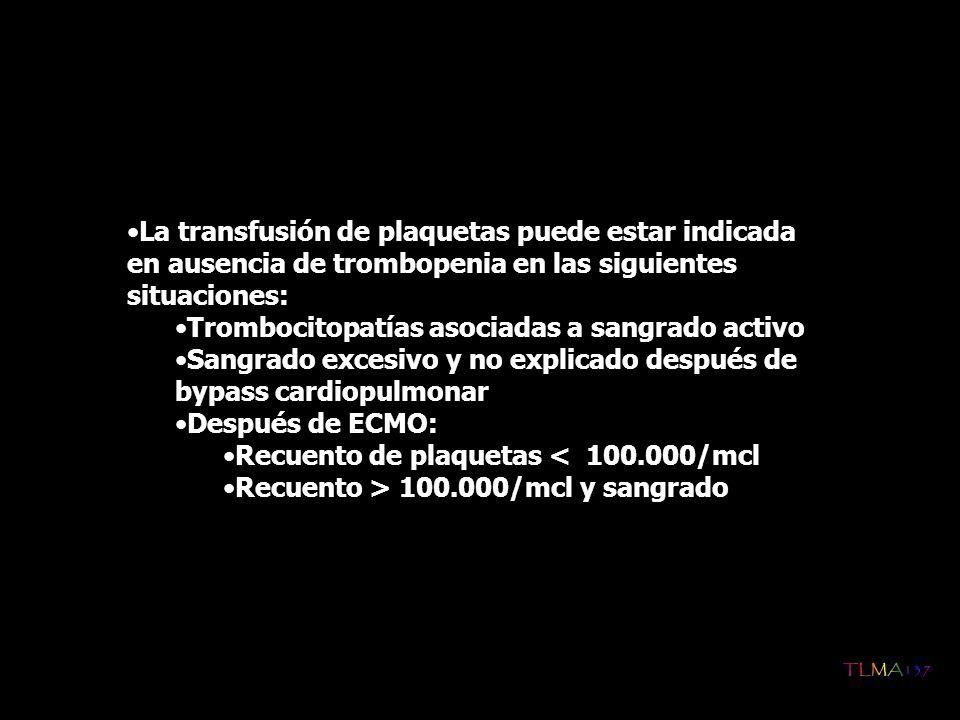 La transfusión de plaquetas puede estar indicada en ausencia de trombopenia en las siguientes situaciones: