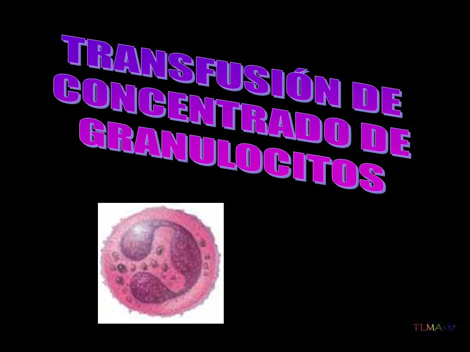TRANSFUSIÓN DE CONCENTRADO DE GRANULOCITOS