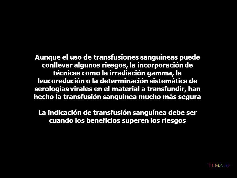 Aunque el uso de transfusiones sanguíneas puede conllevar algunos riesgos, la incorporación de técnicas como la irradiación gamma, la leucoredución o la determinación sistemática de serologías virales en el material a transfundir, han hecho la transfusión sanguínea mucho más segura